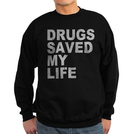 Drugs Saved My Life Dark Sweatshirt