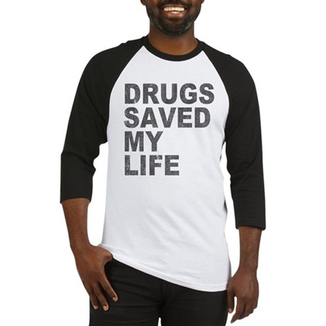 Drugs Saved My Life Baseball Jersey
