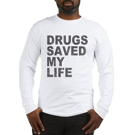 Drugs Saved My Life Long Sleeve T-Shirt