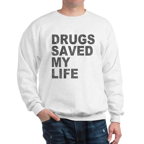Drugs Saved My Life Sweatshirt