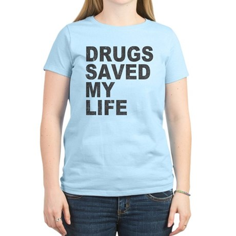 Drugs Saved My Life Womens Light T-Shirt