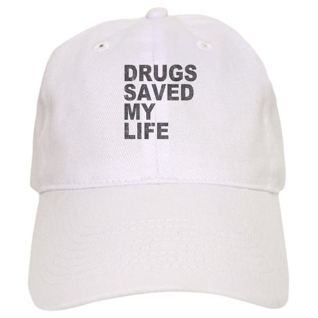 Drugs Saved My Life Cap
