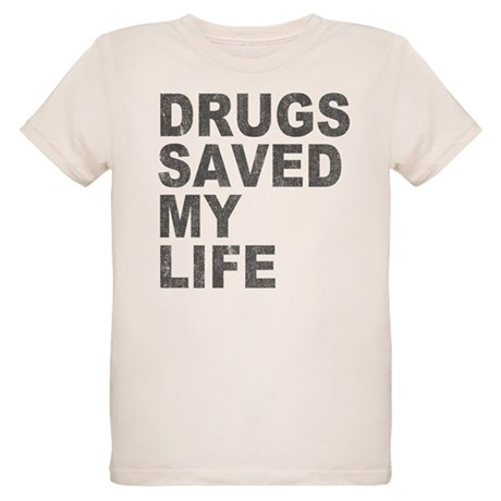 Drugs Saved My Life Organic Kids T-Shirt
