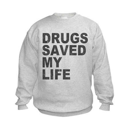 Drugs Saved My Life Kids Sweatshirt