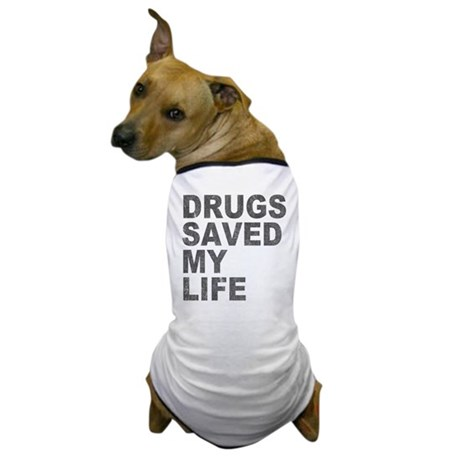 Drugs Saved My Life Dog T-Shirt