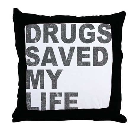 Drugs Saved My Life Throw Pillow