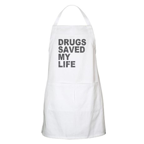 Drugs Saved My Life BBQ Apron