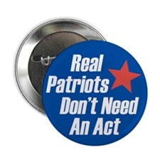 Real Patriots Don't Need An Act political button