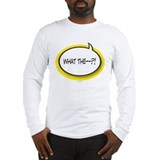 What The?! Long Sleeve T-Shirt