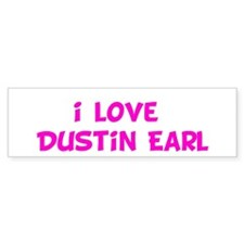 i love Dustin Earl Bumper Sticker (10 pk)