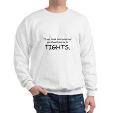 """...See me in tights"" Sweatshirt"
