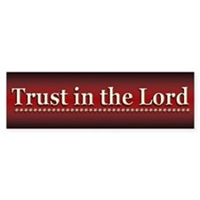 Trust in the Lord - Bumper Car Sticker