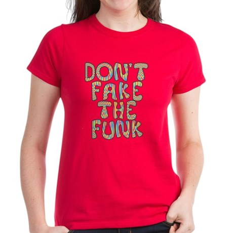 Don't Fake The Funk Womens T-Shirt