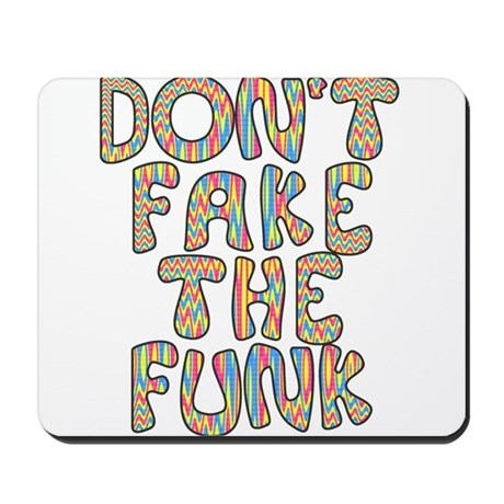 Don't Fake The Funk Mousepad