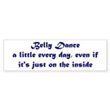 Belly dance very day... Bumper Sticker (10 pk)
