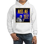 Miss Me Yet? Hooded Sweatshirt