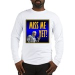 Miss Me Yet? Long Sleeve T-Shirt