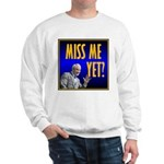 Miss Me Yet? Sweatshirt
