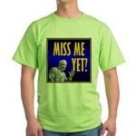 Miss Me Yet? Green T-Shirt