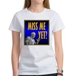 Miss Me Yet? Women's T-Shirt