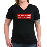 We All Need Health Care Women's V-Neck Dark T-Shir