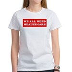 We All Need Health Care Women's T-Shirt