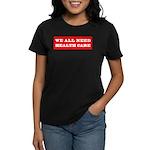 We All Need Health Care Women's Dark T-Shirt