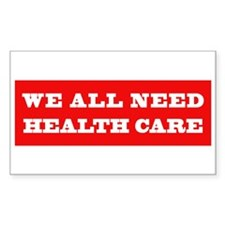 We All Need Health Care Rectangle Decal