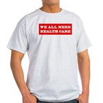 We All Need Health Care Light T-Shirt
