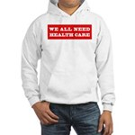 We All Need Health Care Hooded Sweatshirt
