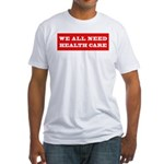 We All Need Health Care Fitted T-Shirt