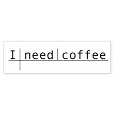 """I Need Coffee"" Bumper Bumper Sticker"