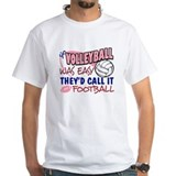 Volleyball Was Easy Shirt