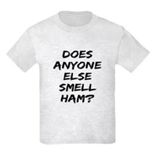 Does Anyone Else Smell Ham? T-Shirt