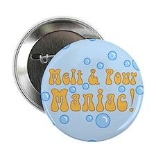 "Melt And Pour Maniac 2.25"" Button"