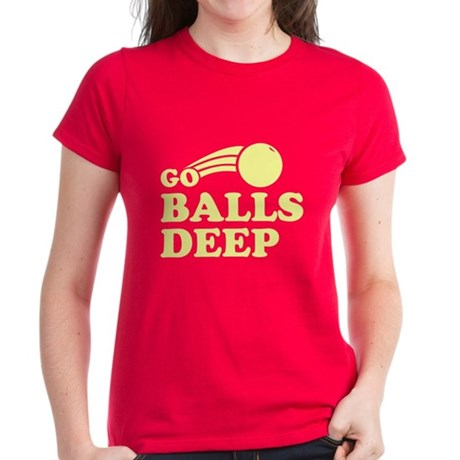 Go Balls Deep Womens T-Shirt