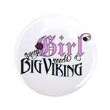 "Every Girl Needs a Big Viking 3.5"" Button"