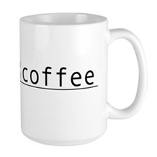 """I need coffee."" Mug"