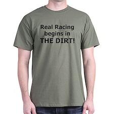 Real Racing begins in THE DIRT! - T-Shirt