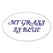 My Grass Is Blue #58 Oval Decal