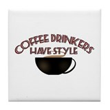 Coffee Drinkers Have Style Tile Coaster