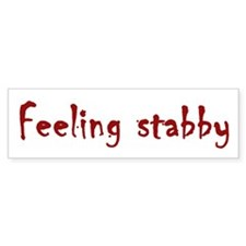 Feeling Stabby Bumper Bumper Sticker