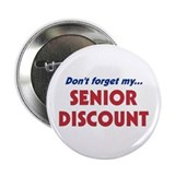 &quot;Don't Forget My Senior Discount&quot; 2.25&quot; Button