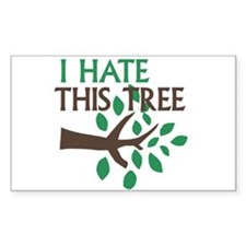 I Hate This Tree Rectangle Decal