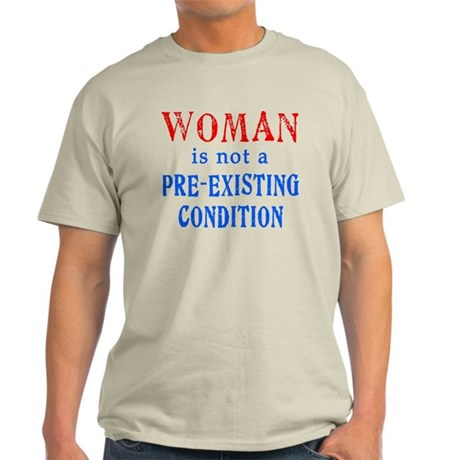 Woman is not a Pre Existing Condtion Light T-Shirt