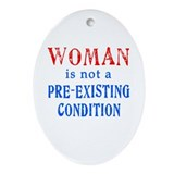 Woman is not a Pre Existing Condtion Ornament (Ova