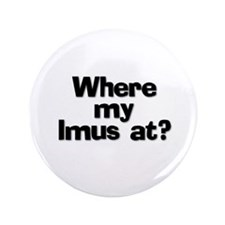 "Unique Imus in the morning 3.5"" Button"