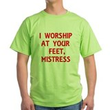 I Worship At Your Feet, Mistress T-Shirt