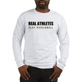 Real Athletes Play Pickleball Long Sleeve T-Shirt
