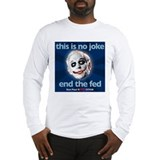Ron Paul - No Joke End the Fe Long Sleeve T-Shirt